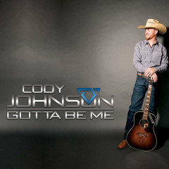Gotta Be Me - Cody Johnson