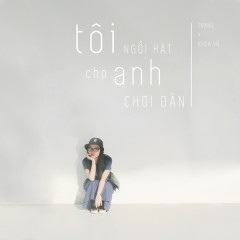 Tôi Ngồi Hát Cho Anh Chơi Đàn (Single)