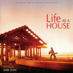 Life As A House OST - Mark Isham