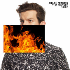 The Mixtape Is Fire - Dillon Francis