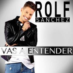 Vas A Entender (Single) - Rolf Sanchez