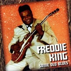 Same Old Blues (CD2) - Freddie King