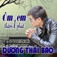 Ôm Em Thêm Một Phút - Dương Thái Bảo