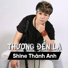 Thương Đến Lạ (Single) - Shine Thành Anh