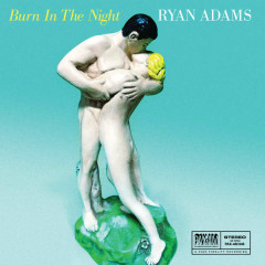 Burn In The Night (Single) - Ryan Adams