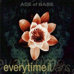 Everytime It Rains - Ace Of Base