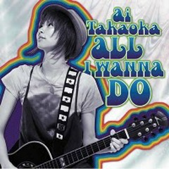 ALL I WANNA DO - Ai Takaoka