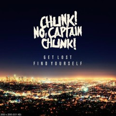 Get Lost, Find Yourself - Chunk! No,Captain Chunk!