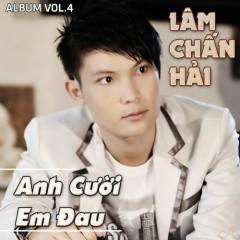 Anh Cười Em Đau - Lâm Chấn Hải