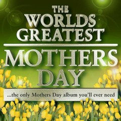 The World's Greatest Mothers Day - The Only Mothers Day Tribute Album You'll Ever Need (CD3)