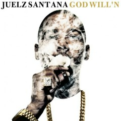 God Will'n - Juelz Santana