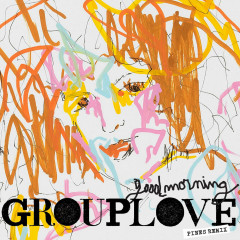 Good Morning (PINES Remix) (Single) - Grouplove