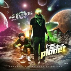 From Another Planet (CD1) - Lil Wayne,Kanye West