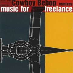 COWBOY BEBOP remixes music for freelance(CD2) - Yoko Kanno