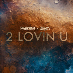 2 Lovin U (Single) - DJ Premier, Miguel