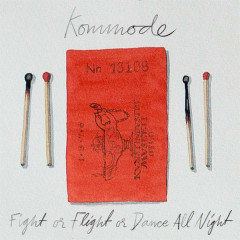Fight Or Flight Or Dance All Night (Single) - Kommode