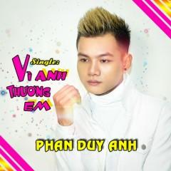Vì Anh Thương Em (Single) - bỏ - Phan Duy Anh