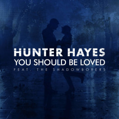 You Should Be Loved (Single) - Hunter Hayes