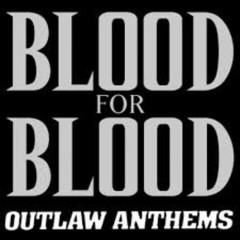 Outlaw Anthems - Blood For Blood