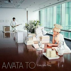 ANATA TO - Every Little Thing