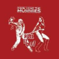 Pull It Off - Here Come The Mummies