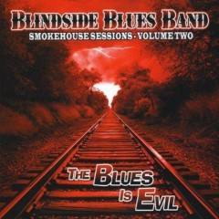 Smokehouse Sessions - Volume Two-The Blues Is Evi - Blindside Blues Band