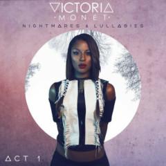 Nightmares & Lullabies - Act 1 - EP - Victoria Monet
