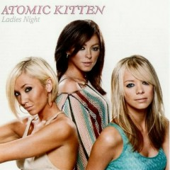 Ladies Night - Atomic Kitten
