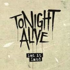 Let It Land - Tonight Alive