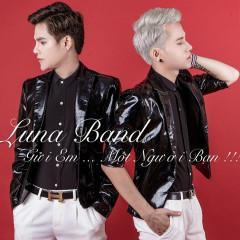 Gửi Em Một Người Bạn - Luna Band