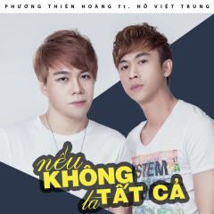Nếu Không Là Tất Cả - Hồ Việt Trung, Phương Thiên Hoàng