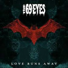 Love Runs Away - The 69 Eyes