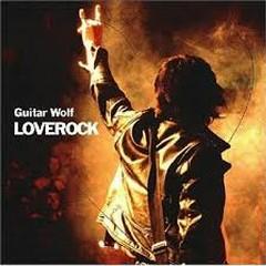 LOVEROCK - Guitar Wolf