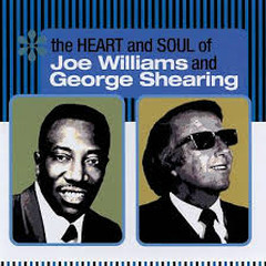 The Heart And Soul Of Joe Williams And George Shearing