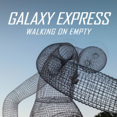 Walking On Empty - Galaxy Express