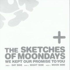 The Sketches of Moondays ~We Kept Our Promise To You~ CD1