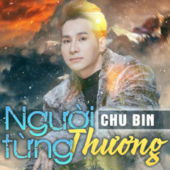 Người Từng Thương (Single) - Chu Bin