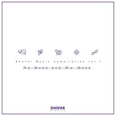 Shofar Music Compilation Vol.1 (R-e Make And W-e Make)