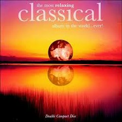 Most Relaxing Classical Album in the World...Ever! CD1 No.1