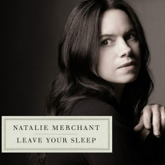 Leave Your Sleep (CD2) - Natalie Merchant