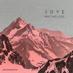 Ain't No Love (Single) - Kove