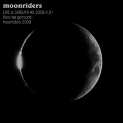 LIVE at SHIBUYA AX 2009.4.21  Here we go 'round… moonriders 2009 - Moonriders