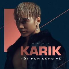 Tốt Hơn Đừng Về (Single) - Karik