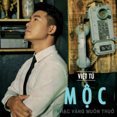 MỘC - Nhạc Vàng Muôn Thuở - Việt Tú
