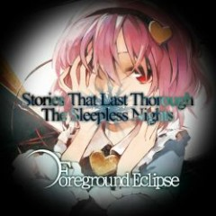 Stories That Last Through The Sleepless Nights - Foreground Eclipse