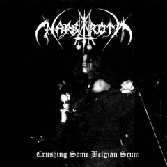 Crushing Some Belgian Scum - Nargaroth