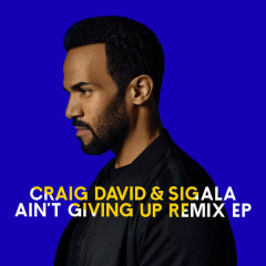 Ain't Giving Up (Remixes) (EP) - Craig David, Sigala