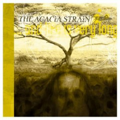 And Life Is Very Long - The Acacia Strain
