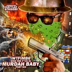 Who The F*ck Is Murdah Baby 6 (CD1) - Murdah Baby