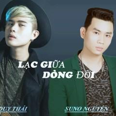 Lạc Giữa Dòng Đời - Suno Nguyễn, Hà Duy Thái